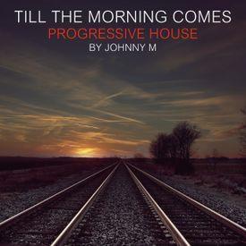Till The Morning Comes | Progressive House
