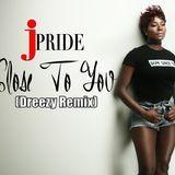 JPride - Close To You {Dreezy Remix} Cover Art