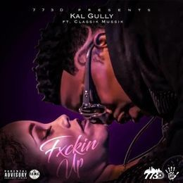 Kal Gully - Fxckin Up Cover Art