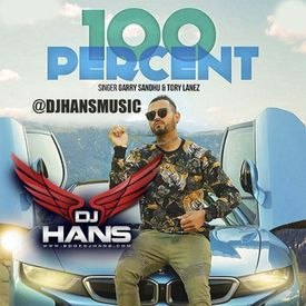100 Percent - Garry Sandhu Dj Hans Tory Lanez