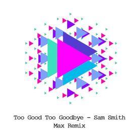 Too Good To Goodbye - Sam Smith - MAX Remix