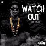Keeezzy Kee - Watch Out (Kee-Mixx) Cover Art