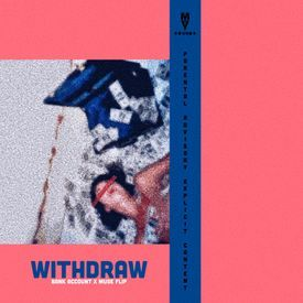 Withdraw (Bank Account X Muse Flip)