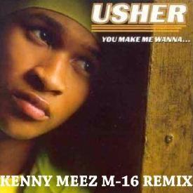 USHER YOU MAKE ME WANNA (KENNY MEEZ M-16 REMIX)