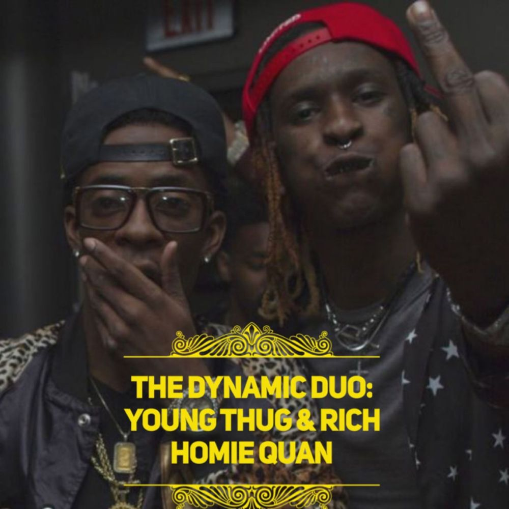 The Dymanic Duo - Thugger & Rich Homie Quan a playlist by
