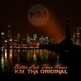 K.M. tha Original - Better Late Than Never Cover Art