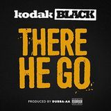 Kodak Black - There He Go Cover Art