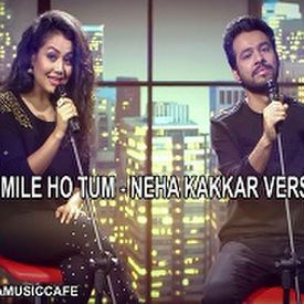 Mile Ho Tum - Neha Kakkar's Version