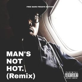 Mans Not Hot (rmx) #FreeBarsFriday