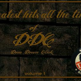 GREATEST HITS  ALL THE TIME OF DOM DOWN CLICK (DDC) VOL 1