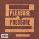 PLEASURE + PRESSURE