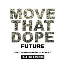 Future ft. Pharrell Williams, Pusha T - Move That Dope (Leak Jones Bootleg)