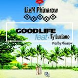 Liem Phinarow - Good Life ft Ty Luciano (Prod by LieM Phinarow) Cover Art