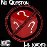 Lil Loaded - No Question Cover Art