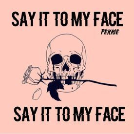 Say it to my face