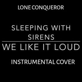 We Like It Loud (Instrumental Cover Sleeping With Sirens)