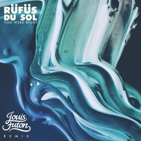 Rüfüs Du Sol - You Were Right (Louis Futon Remix)