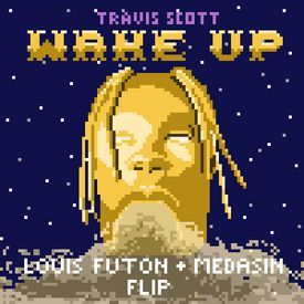 Travis Scott - Wake Up (Louis Futon & Medasin Flip)