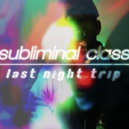 Subliminal Class - Last Night Trip Cover Art