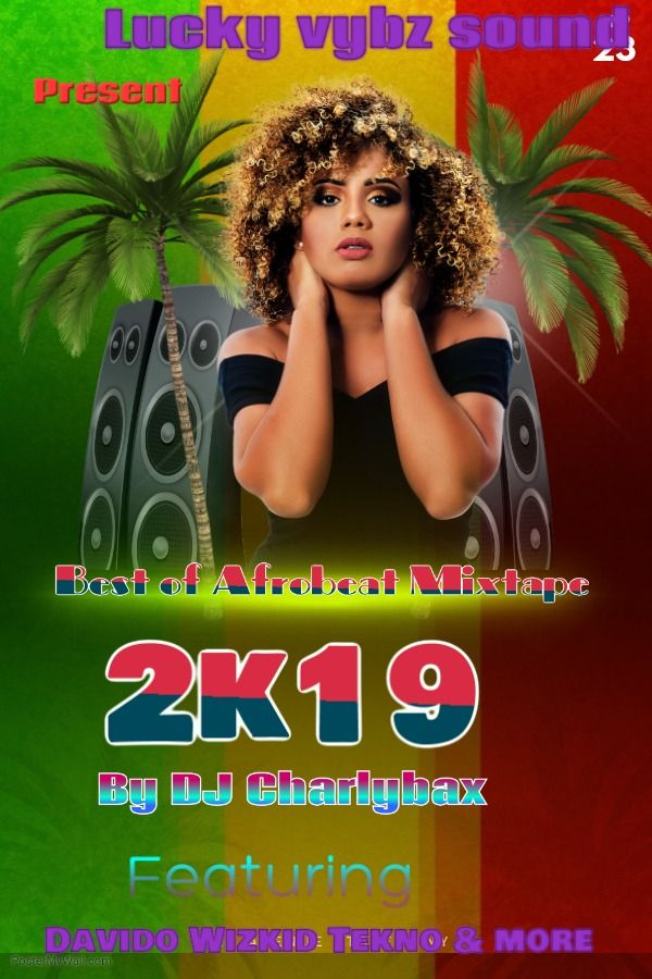 BEST OF AFRO BEAT MIX 2K19 by DJ CHARLYBAX from LuckyVybz