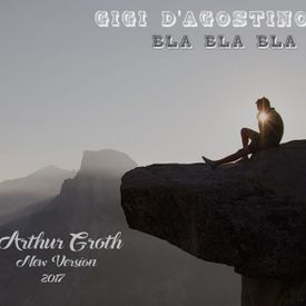 Gigi DAgostino - Bla Bla Bla (Arthur Groth 2017 New Version)
