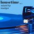 housetime vol 1 mixed by madger