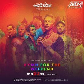 HYMN FOR THE WEEKEND (TROP MIX) - MADJAX