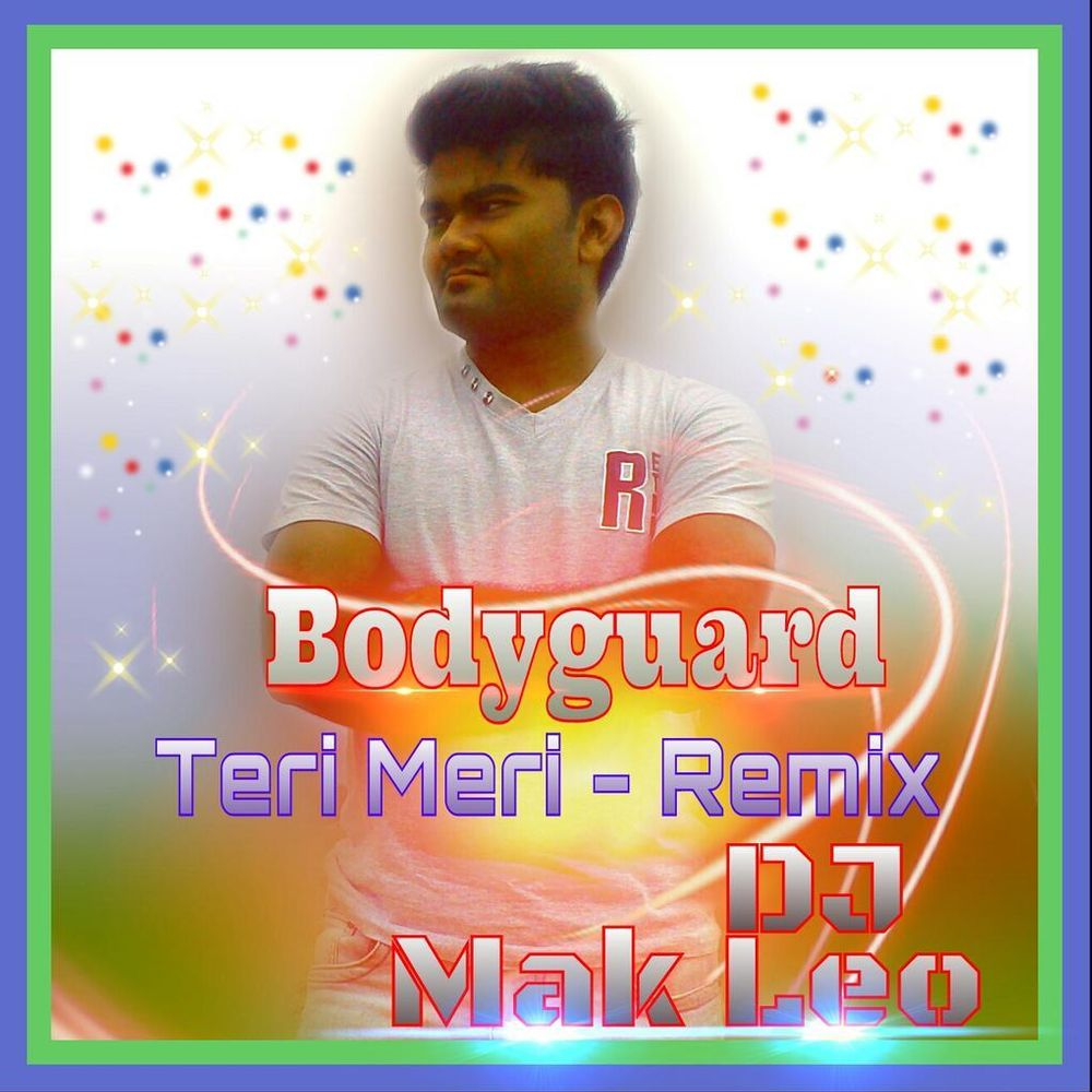 Teri Meri - BodyGuard - Remix - DJ MaK LeO by Mak Leo from