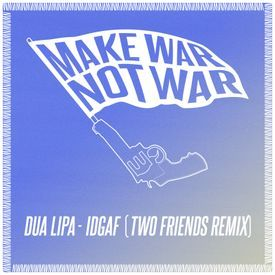 IDGAF (Two Friends Remix)