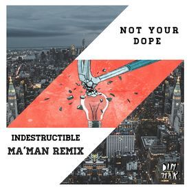 NOT YOUR DOPE - Indestructible (ft. MAX) (MA'MAN Remix)