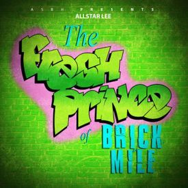 The Fresh Prince of Brick Mile [Explicit]