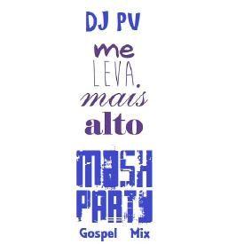 Me Leva Mais Alto [Mash Party Gospel Mix]