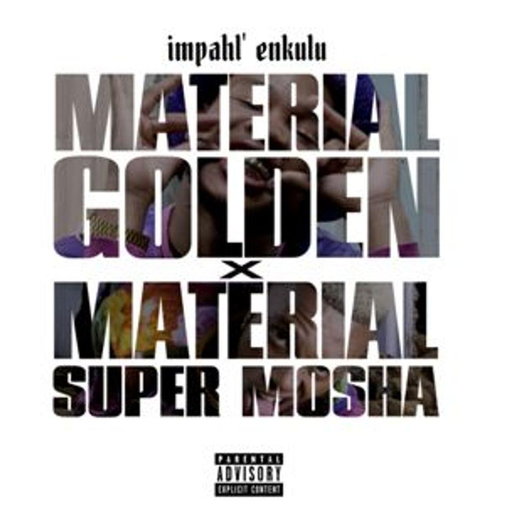 Impahl Enkulu Material Golden X Material Super Mosha By Material Golden Listen On Audiomack