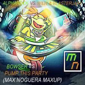 Bowser vs. Pump This Party (Max Noguera MaxUp)