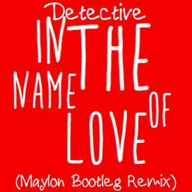 Detective In The Name Of Love (Maylon Bootleg Remix)
