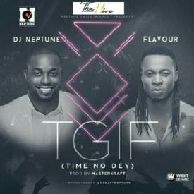 TGIF (Time No Dey) ft. Flavour (Prod. By Masterkraft)| theHIVEgh