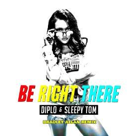 Diplo & Sleepy Tom - Be Right There (BRADLEY ALLAN REMIX)