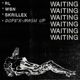RL Grime What So Not Skrillex - Waiting (DOPE'X MASHUP)