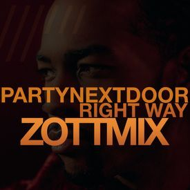 PARTYNEXTDOOR - Right Way (ZOTTMIX)