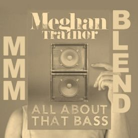 All About That Bass (MMM Blend)