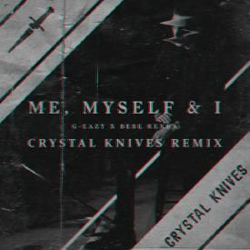 Me, Myself, And I (Crystal Knives Remix)