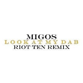 Look At My Dab (Riot Ten Remix)