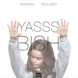 Yasss Bish!! (Feat. Soulja Boy)