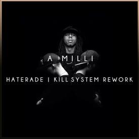 A Milli (Haterade x Kill System Rework)
