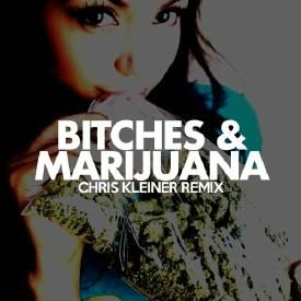 Bitches N Marijuana (Chris Kleiner Remix)