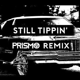 Still Tippin (Prismo Remix)