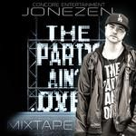 MixtapeAtlas.com - Jonezen  (@JonezenMusic) - The Party Ain't Over Vol. 1 Cover Art