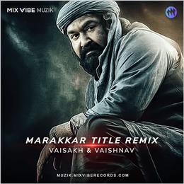 Marakkar Theme Remix - Vaisakh & Vaishnav, Mix Vibe Muzik, Mix Vibe Records