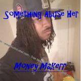 Money Makerr - Something Abuse Her Cover Art