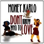 moneykarlo - Don't Know Who To Love Cover Art